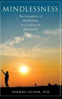 Mindlessness - the corruption of mindfulness in a culture of narcissism