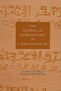 The the Genesis of Neuroscience by A. Early Walker, MD