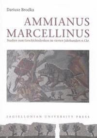 Ammianus Marcellinus: Studien Zum Geschitsdenken Im Vierten Jahrhundert N.Chr.