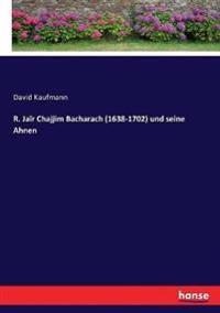 R. Jaïr Chajjim Bacharach (1638-1702) und seine Ahnen
