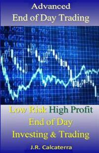 Advanced End of Day Trading: Low Risk High Profit End of Day Investing & Trading
