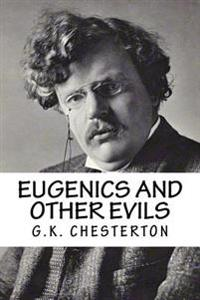G.K. Chesterton: Eugenics and Other Evils