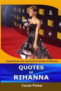 Quotes of Rihanna: Inspirational and Motivational Quotes of Rihanna