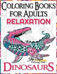 Coloring Books for Adults Relaxation: Dinosaur Coloring Book for Adults: Coloring Books Dinosaurs, Adult Coloring Books 2017, Stress Relief, Patterns,
