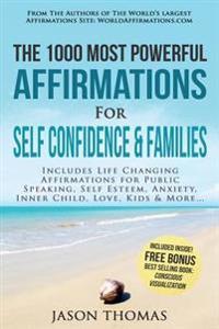 Affirmation the 1000 Most Powerful Affirmations for Self Confidence & Families: Includes Life Changing Affirmations for Public Speaking, Self Esteem,