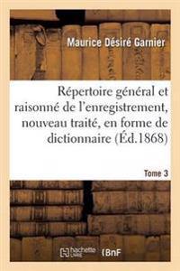 R�pertoire G�n�ral Et Raisonn� de l'Enregistrement, Nouveau Trait�, En Forme de Dictionnaire Tome 3