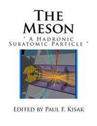"The Meson: "" a Hadronic Subatomic Particle """
