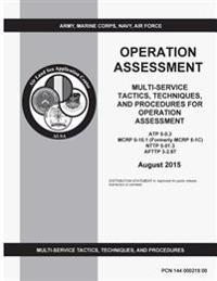 Multi-Service Tactics, Techniques, and Procedures for Operation Assessment Atp 5-0.3 McRp 5-10.1 (Formerly McRp 5-1c) Nttp 5-01.3 Afttp 3-2.87 August