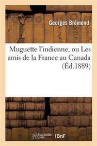 Muguette L'Indienne, Ou Les Amis de la France Au Canada