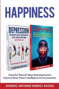 Happiness: Powerful 'Natural' Ways: Beat Depression: Improve 'Brain Power', Intelligence & Concentration.