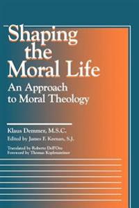 Shaping the Moral Life