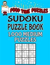 Poop Time Puzzles Sudoku Puzzle Book, 1,000 Medium Puzzles: Work Them Out with a Pencil, You'll Feel So Satisfied When You're Finished