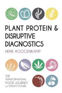 Plant Protein & Disruptive Diagnostics: The Transformational Food Journey for Today's Future