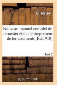 Nouveau Manuel Complet Du Terrassier Et de L'Entrepreneur de Terrassements. Tome 2