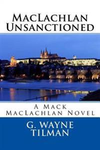 MacLachlan Unsanctioned: A Mack MacLachlan Novel