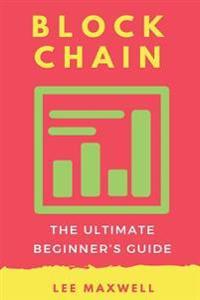 Blockchain: The Ultimate Beginner's Guide