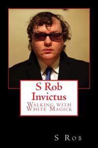 S Rob Invictus Walking with White Magick