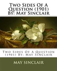 Two Sides of a Question (1901) by: May Sinclair