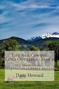 Life as a Cowboy - Life's Outtakes 9: Humorous/Inspirational Short Stories