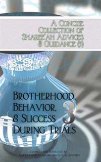 A Concise Collection of Sharee'ah Advices & Guidance (3): Brotherhood, Behavior, & Success During Trials
