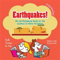 Earthquakes! - An Earthshaking Book on the Science of Plate Tectonics. Earth Science for Kids - Children's Earth Sciences Books