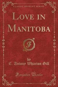Love in Manitoba (Classic Reprint)