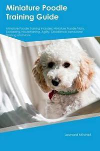 Miniature Poodle Training Guide Miniature Poodle Training Includes
