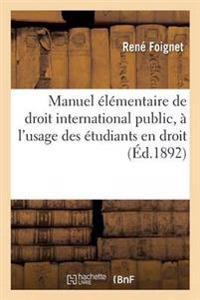 Manuel Elementaire de Droit International Public, A L'Usage Des Etudiants En Droit Edition 6
