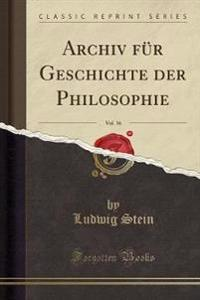 Archiv Fur Geschichte Der Philosophie, Vol. 16 (Classic Reprint)