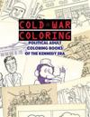 Cold War Coloring: Political Adult Coloring Books of the Kennedy Era