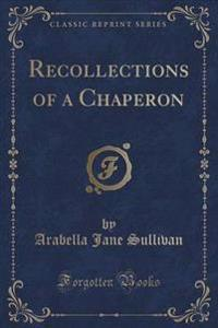 Recollections of a Chaperon (Classic Reprint)