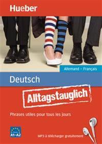 Alltagstauglich Deutsch. Phrases utiles pour tous les jours. Allemand - Français