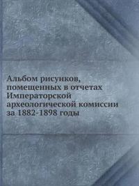 Albom Risunkov, Pomeschennyh V Otchetah Imperatorskoj Arheologicheskoj Komissii Za 1882-1898 Gody