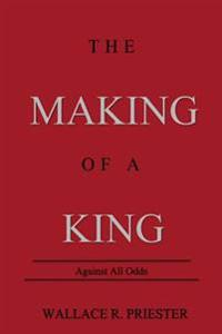 The Making of a King: Against All Odds