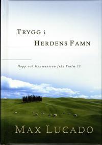 Trygg i herdens famn : hopp och Uppmuntran från Psalm 23
