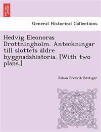 Hedvig Eleonoras Drottningholm. Anteckningar Till Slottets a Ldre Byggnadshistoria. [With Two Plans.]