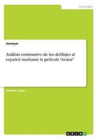 Analisis Contrastivo de Los Doblajes Al Espanol Mediante La Pelicula Avatar