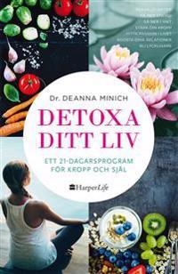 Detoxa ditt liv : ett 21-dagars program för kropp och själ