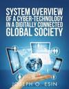 System Overview of Cyber-Technology in a Digitally Connected Global Society