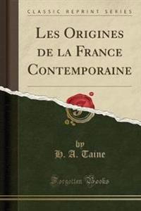 Les Origines de la France Contemporaine (Classic Reprint)