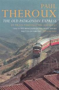 Old patagonian express - by train through the americas