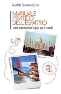 Manuale Pratico Dell'espatrio: Come Sopravvivere in Giro Per Il Mondo