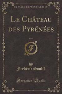 Le Chteau Des Pyr'n'es, Vol. 3 (Classic Reprint)