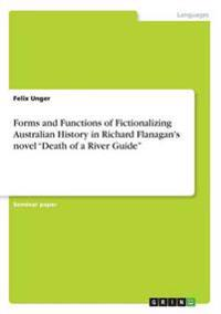 Forms and Functions of Fictionalizing Australian History in Richard Flanagan's Novel Death of a River Guide