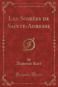Les Soirees de Sainte-Adresse (Classic Reprint)