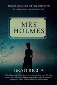 Mrs holmes - murder, kidnap and the true story of an extraordinary lady det