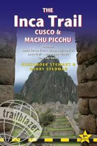 The Inca Trail, Cusco & Machu Picchu: Includes Santa Teresa Trek, Choquequirao Trek, Lares Trail, Ausangate Circuit & Lima City Guide