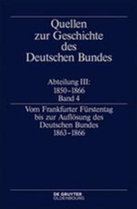 Vom Frankfurter Fürstentag Bis Zur Auflösung Des Deutschen Bundes 1863-1866