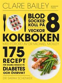Blodsockerkoll på 8 veckor : kokboken - 175 recept för snabba resultat på diabetes och övervikt