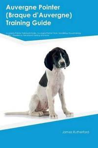Auvergne Pointer (Braque Daeauvergne) Training Guide Auvergne Pointer Training Includes